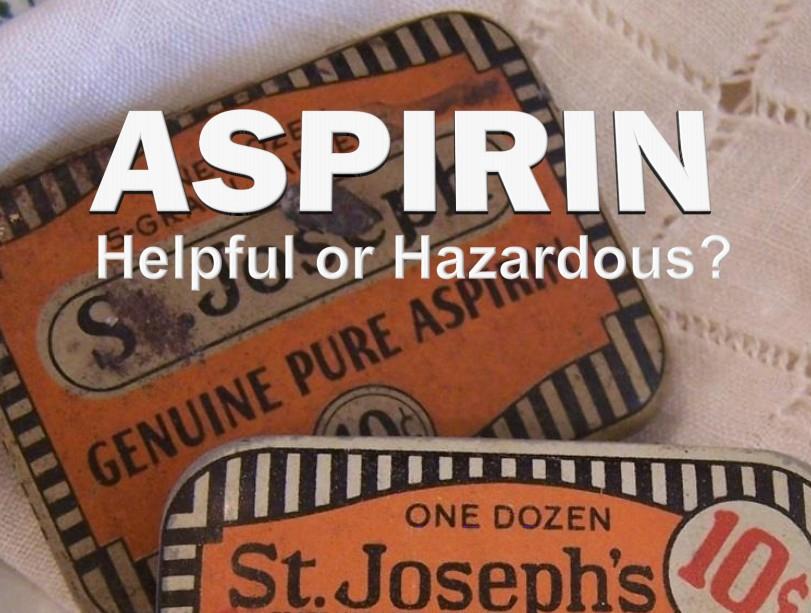 Aspirin Helpful or Hazardous?
